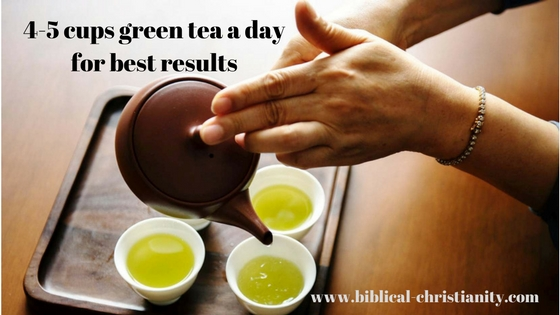 Drink 4-5 cups green tea a day for best results